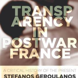Stefanos Geroulanos on Transparency in Postwar France